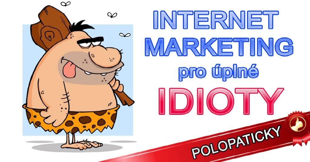 Internet marketing pro úplné idioty
